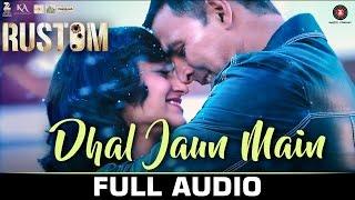 Dhal Jaun Main - Full Audio Rustom Akshay Kumar & Ileana D'cruz  Jubin Nautiyal & Aakanksha S