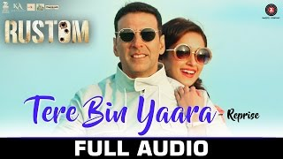 Tere Bin Yaara (Reprise) - Full Audio  RUSTOM | Akshay Kumar & Ileana D'cruz | Arko | Aditya Dev