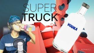 Vodka Time!!!  Play Supertruck Like A Pro!!!