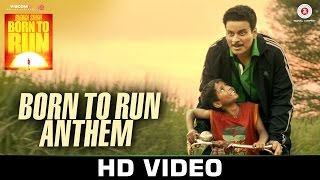 Born To Run Anthem - Budhia Singh Born To Run Manoj Bajpai, Tillotama S | Hitesh Sonik