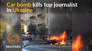 Car bomb kills prominent journalist in Kiev