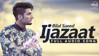 Ijazaat ( Full Audio Song)  Bilal Saeed Feat Shortie & Young Fateh  Punjabi Song