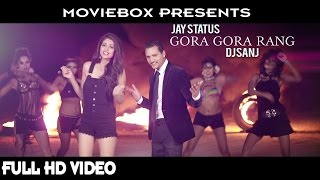 GORA GORA RANG - OFFICIAL VIDEO - JAY STATUS & DJ SANJ (2016)