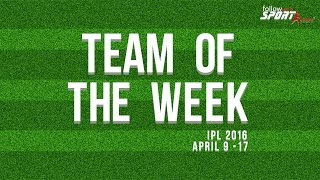 Team of the Week  Apr 9 -17  IPL 2016