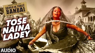 TOSE NAINA LADEY Audio Song  BABUJI EK TICKET BAMBAI  Rajpal Yadav,Bharti Sharma
