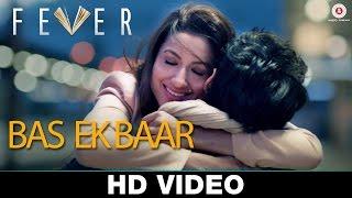 Bas Ek Baar - Fever  Arijit Singh  Rajeev Khandelwal, Gauhar K, Gemma A & Caterina M | Rahul Bhatt