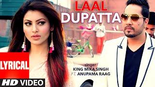Laal Dupatta LYRICAL Video Song  Mika Singh & Anupama Raag