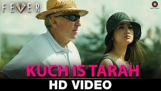 Kuch Is Tarah - Fever Rajeev Khandelwal, Gauhar Khan, Gemma Atkinson & Caterina Murino | Divyam