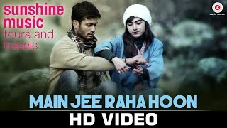 Main Jee Raha Hoon - Sunshine Music Tours & Travels  Sunny Kaushal, Ashrut J & Jasweet S | Anish N