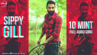10 Mint (Full Audio Song) Sippy Gill Punjabi Song Collection