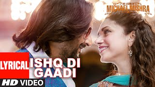 ISHQ DI GAADI Lyrical Video Song The Legend of Michael Mishra Arshad Warsi, Aditi Rao Hydari