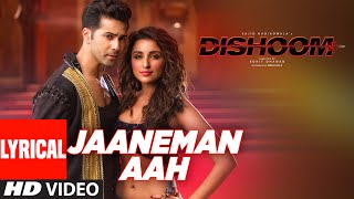 JAANEMAN AAH Lyrical Video Song DISHOOM Varun Dhawan| Parineeti Chopra  Latest Bollywood Song