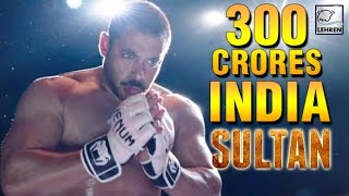 Salman Khan's Sultan CROSSED 300 Crore