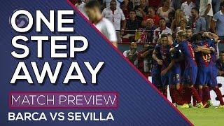One step away Supercopa - Sevilla FC vs FC Barcelona - MATCH PREVIEW