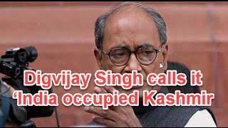 Digvijay Singh calls it 'India occupied Kashmir - Anti National Congress