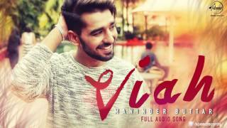 Viah (Full Audio Song) Maninder Buttar Feat Bling Singh | Punjabi Song Collection