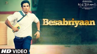 BESABRIYAAN Video Song M. S. DHONI - THE UNTOLD STORY Sushant Singh Rajput Latest Hindi Song