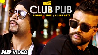 Club Pub Video Song  Bohemia, Sukhe, Ali Quli Mirza Ramji Gulati