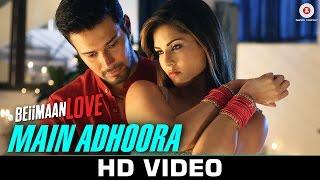 Main Adhoora - Beiimaan Love Sunny Leone & Rajniesh | Yasser Desai & Aakansha Sharma Sanjiv Darshan