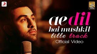 Ae Dil Hai Mushkil - Full Song Video | Karan Johar | Aishwarya, Ranbir, Anushka Pritam Arijit