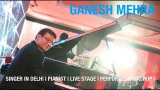 SINGER IN DELHI PIANIST LIVE STAGE PERFORMER MASHUP GANESH MEHRA