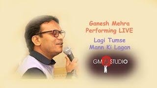 Lagi Tumse Mann ki Lagan Ganesh Mehra Performing LIVE Singer in Delhi