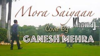Mora Saiyaan Khamaj COVER by Ganesh Mehra