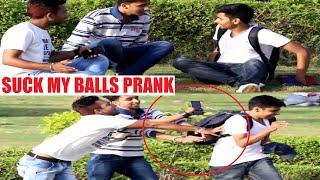 SUCK MY BALLS PRANK (gone wrong)  - PRANKS IN INDIA