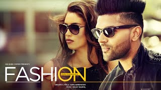 Guru Randhawa: FASHION Video Song Latest Punjabi Song 2016