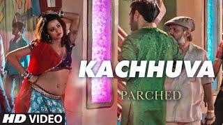 KACHHUVA Video Song PARCHED Radhika Apte, Tannishtha Chatterjee, Adil Hussain