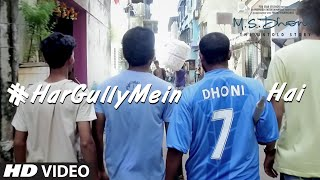 HAR GULLY MEIN DHONI HAI Video Song M. S. DHONI - THE UNTOLD STORY - Sushant Singh - Rochak Kohli