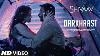 DARKHAAST Video Song |  SHIVAAY - Arijit Singh & Sunidhi Chauhan - Ajay Devgn