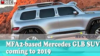 MFA2 based Mercedes GLB SUV coming to 2019  - latest automobile news updates