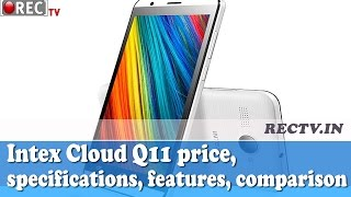 Intex Cloud Q11 Launched Price, Specifications, and More - latest gadget news updates