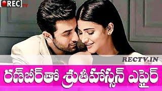 Shruti Hassan Love affair with Ranbir Kapoor - latest telugu film news updates gossips