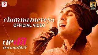 Channa Mereya -  Ae Dil Hai Mushkil - Karan Johar | Ranbir | Anushka | Aishwarya - Pritam - Arijit