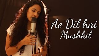 Ae Dil Hai Mushkil - Female Cover - Arijit Singh - Ft. Varsha Tripathi