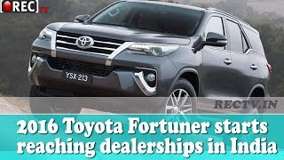 2016 Toyota Fortuner starts reaching dealerships in India  - latest automobile news updates