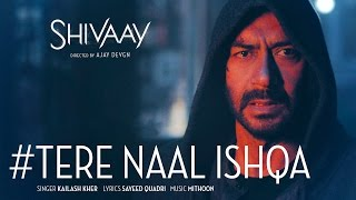Tere Naal Ishqa Video Song  SHIVAAY Kailash Kher Ajay Devgn