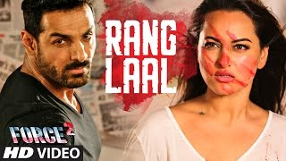 RANG LAAL Video Song - Force 2 - John Abraham, Sonakshi Sinha - Dev Negi