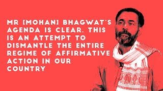 Mohan Bhagwat's agenda is clear but caste can't be the sole reason for reservations: Yogendra Yadav