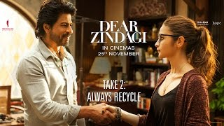 Dear Zindagi Take 2: Always Recycle. Teaser Alia Bhatt, Shah Rukh Khan | Releasing Nov 25