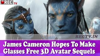 James Cameron Hopes To Make Glasses Free 3D Avatar Sequels - Latest gadget news