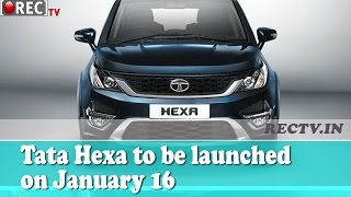 Tata Hexa to be launched on January 16 - Latest automobile news updates