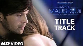 AAP SE MAUSIIQUII Title Song (Full Video) - Latest Himesh Reshammiya 2016