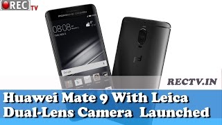 Huawei Mate 9 With Leica Dual Lens Camera  Launched - Latest gadget news updates