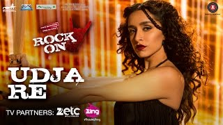 Udja Re - Rock On 2 - Shraddha Kapoor - Shankar Mahadevan
