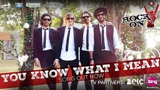 You Know What - Mean - Rock On 2 Farhan Akhtar, Arjun Rampal, Purab Kohli & Luke Kenny