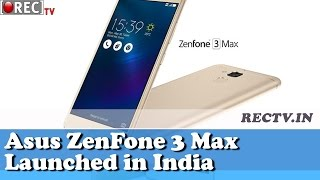 Asus ZenFone 3 Max Launched in India - Latest gadget news updates