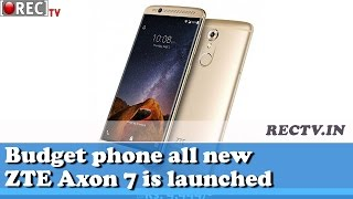 Budget phone all new ZTE Axon 7 is launched II latest gadgets news updates